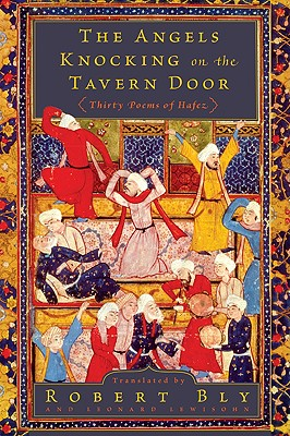 The Angels Knocking on the Tavern Door: Thirty Poems of Hafez, Robert Bly, Leonard Lewisohn