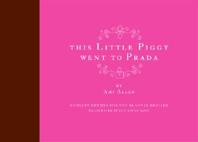 Image for This Little Piggy Went To Prada: Nursery Rhymes For The Blahnik Brigade