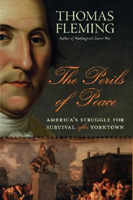 The Perils of Peace: America's Struggle for Survival After Yorktown, Fleming, Thomas