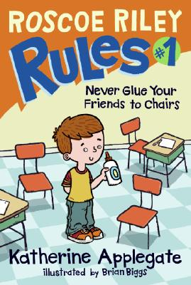 Roscoe Riley Rules #1: Never Glue Your Friends to Chairs, Katherine Applegate
