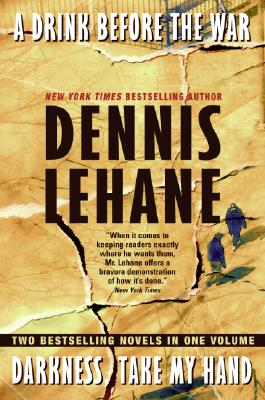 A Drink Before the War/Darkness, Take My Hand, DENNIS LEHANE