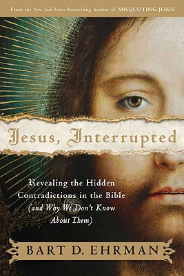 Image for Jesus, Interrupted: Revealing the Hidden Contradictions in the Bible (And Why We Don't Know About Them)