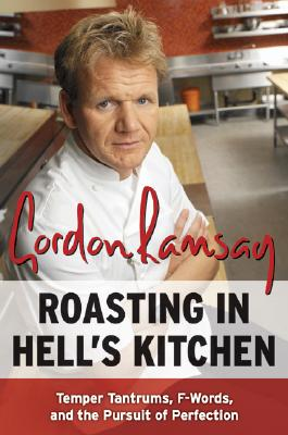 Roasting in Hell's Kitchen: Temper Tantrums, F Words, and the Pursuit of Perfection, Gordon Ramsay