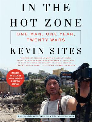 In the Hot Zone: One Man, One Year, Twenty Wars, Sites, Kevin