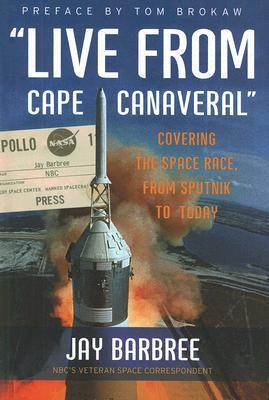 Image for Live from Cape Canaveral: Covering the Space Race, From Sputnik to Today