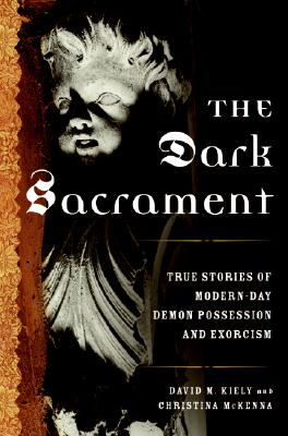 Image for The Dark Sacrament: True Stories of Modern-Day Demon Possession and Exorcism