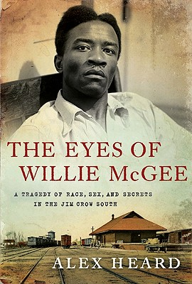 Image for Eyes of Willie McGee: A Tragedy of Race, Sex, and Secrets in the Jim Crow South