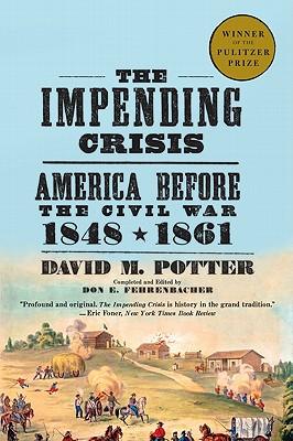 Impending Crisis : 1848-1861, DAVID MORRIS POTTER