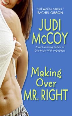 Making Over Mr. Right (Goddess, Book 3), Judi Mccoy
