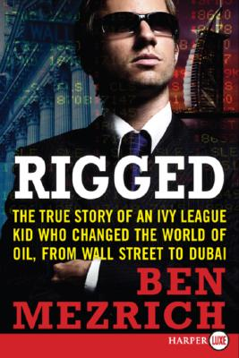 Image for Rigged: The True Story of an Ivy League Kid Who Changed the World of Oil, from Wall Street to Dubai