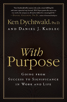 With Purpose: Going from Success to Significance in Work and Life, Dychtwald PhD, Ken; Kadlec, Daniel J