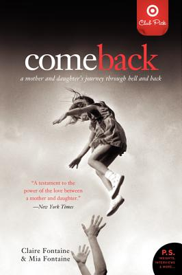 Come Back: a Mother and Daughter's Journey Through Hell and Back, Fontaine, Claire; Fontaine, Mia