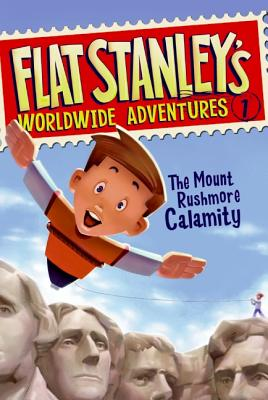 Image for Flat Stanley's Worldwide Adventures #1: The Mount Rushmore Calamity