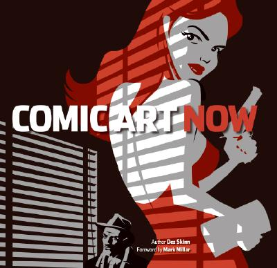 Comic Art Now: The Very Best in Contemporary Comic Art and Illustration, Skinn, Dez