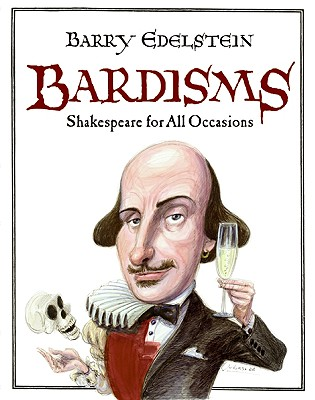 Bardisms: Shakespeare For All Occasions, Edelstein, Barry
