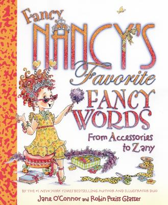 Fancy Nancy's Favorite Fancy Words: From Accessories to Zany, Jane O'Connor