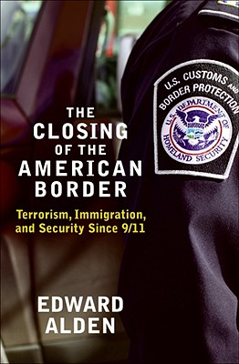 Image for The Closing of the American Border: Terrorism, Immigration and Security Since 9/11