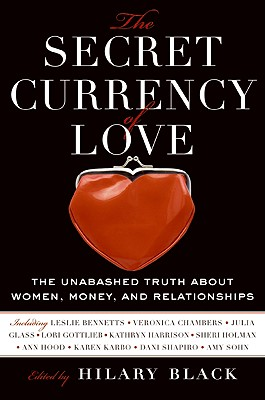 Image for SECRET CURRENCY OF LOVE UNABASHED TRUTH ABOUT WOMEN, MONEY, AND RELATIONSHIPS
