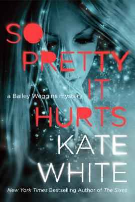 So Pretty It Hurts : A Bailey Weggins Mystery, White, Kate