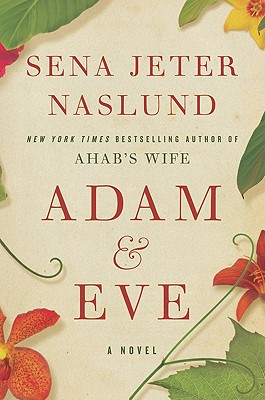 Adam & Eve: A Novel, Naslund, Sena Jeter