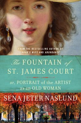 FOUNTAIN OF ST. JAMES COURT: OR, PORTRAIT OF THE ARTIST AS AN OLD WOMAN, NASLUND, SENA JETER