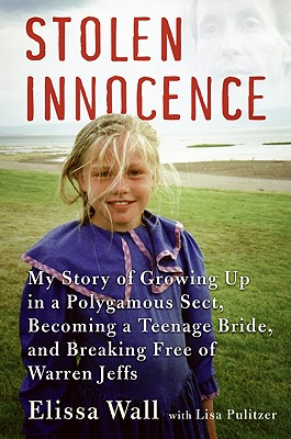 Stolen Innocence: My Story of Growing Up in a Polygamous Sect, Becoming a Teenage Bride, and Breaking Free of Warren Jeffs, ELISSA WALL, LISA PULITZER