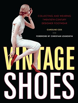 Image for Vintage Shoes: Collecting and Wearing Twentieth-Century Designer Footwear