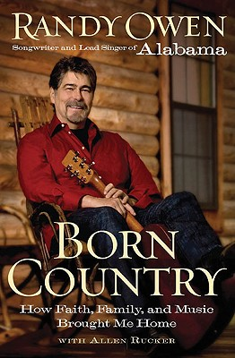 Born Country: How Faith, Family, and Music Brought Me Home, Randy Owen, Allen Rucker