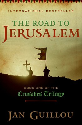 The Road to Jerusalem: Book One of the Crusades Trilogy, Guillou, Jan
