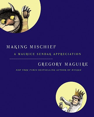 Image for MAKING MISCHIEF : A MAURICE SENDAK APPRE