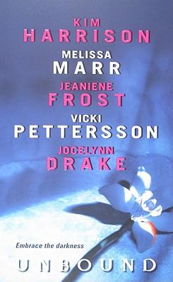Unbound, Kim Harrison, Melissa Marr, Jeaniene Frost, Vicki Pettersson, Jocelynn Drake