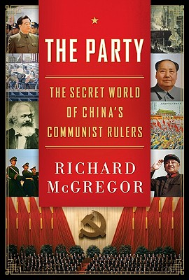 The Party: The Secret World of China's Communist Rulers, Richard McGregor