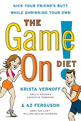 Image for The Game On! Diet: Kick Your Friend's Butt While Shrinking Your Own