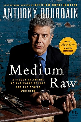 Image for Medium Raw: A Bloody Valentine to the World of Food and the People Who Cook (P.S.)