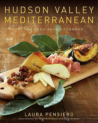 Image for Hudson Valley Mediterranean: The Gigi Good Food Cookbook