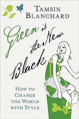 Image for Green Is the New Black: How to Change the World with Style
