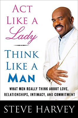 Act Like A Lady Think Like A Man: What Men Really Think, Steve Harvey