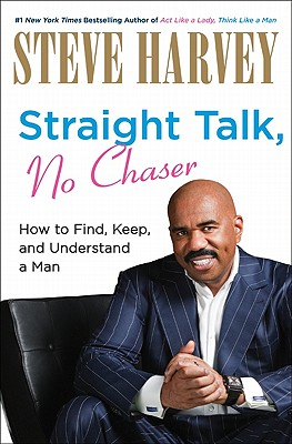 Image for Straight Talk, No Chaser: How to Find, Keep, and Understand a Man