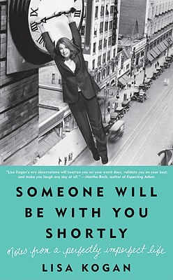 Image for Someone Will Be with You Shortly: Notes from a Perfectly Imperfect Life