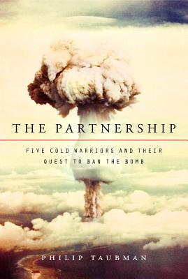 Image for The Partnership: Five Cold Warriors and Their Quest to Ban the Bomb