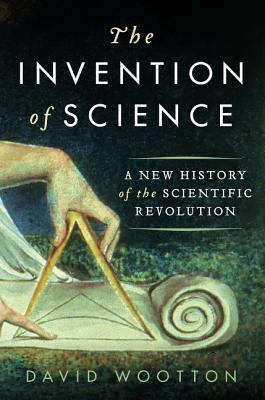 Image for The Invention of Science: A New History of the Scientific Revolution