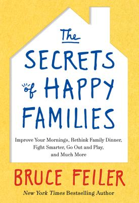 Image for The Secrets of Happy Families: Improve Your Mornings, Rethink Family Dinner, Fight Smarter, Go Out and Play, and Much More