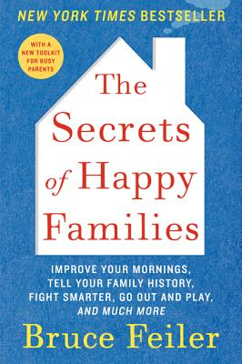 Image for The Secrets of Happy Families: Improve Your Mornings, Tell Your Family History, Fight Smarter, Go Out and Play, and Much More