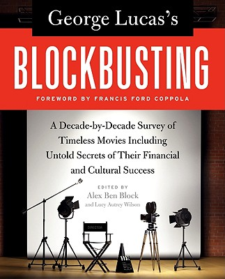Image for George Lucas's Blockbusting: A Decade-by-Decade Survey of Timeless Movies Includ