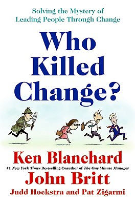 Image for WHO KILLED CHANGE? SOLVING THE MYSTERY OF LEADING PEOPLE THROUGH CHANGE