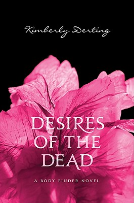 Desires of the Dead: A Body Finder Novel, Kimberly Derting