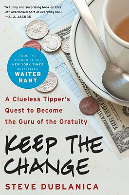 Image for Keep the Change: A Clueless Tipper's Quest to Become the Guru of the Gratuity