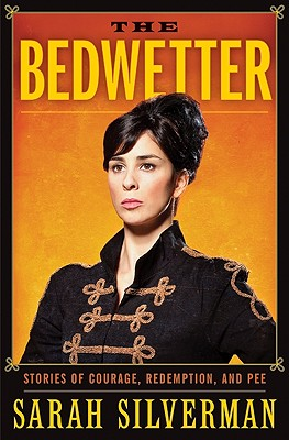 The Bedwetter: Stories of Courage, Redemption, and Pee, Silverman, Sarah