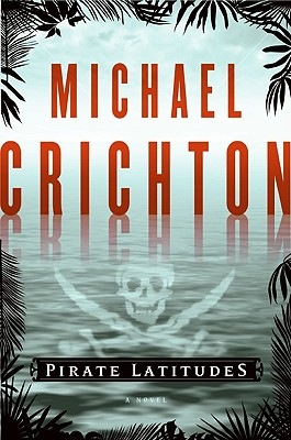 Pirate Latitudes: A Novel, Crichton, Michael