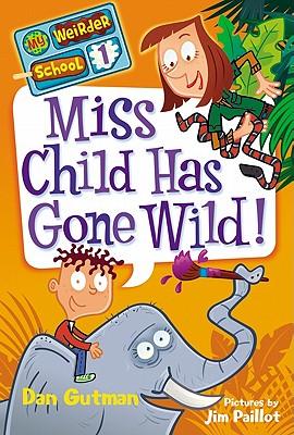 My Weirder School #1: Miss Child Has Gone Wild!, Dan Gutman